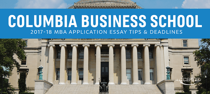 Columbia business school mba essay tips deadlines the gmat club