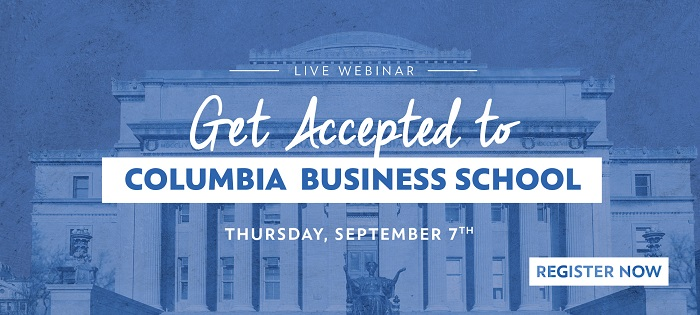 Learn What it Takes to Get Into Columbia Business School! Register for the Free Webinar Here!