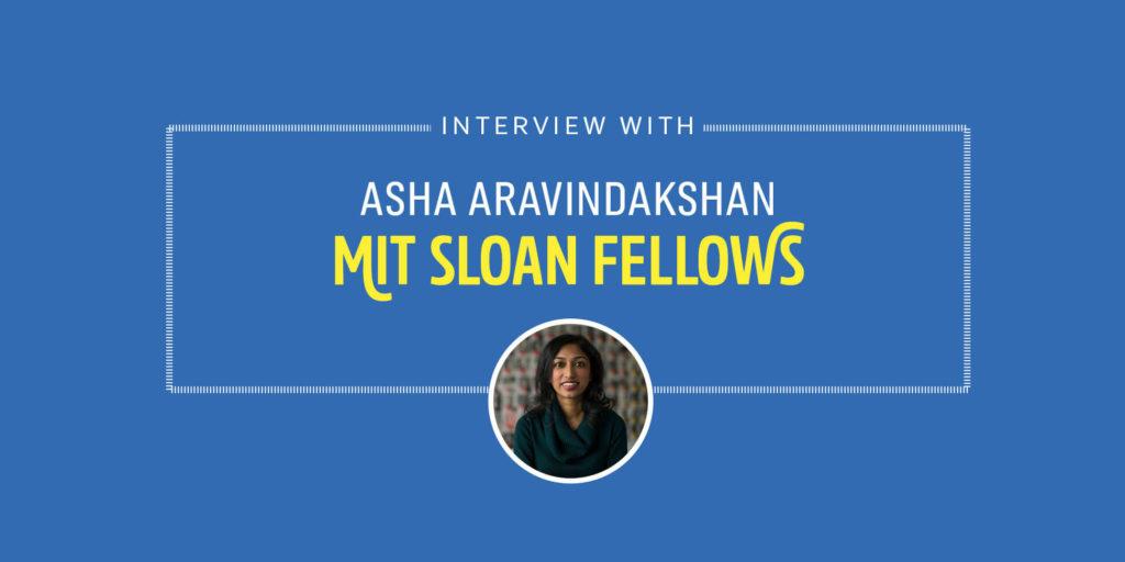 Student Interview: MIT Sloan Fellow Asha Aravindakshan