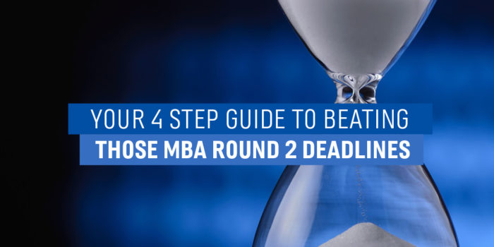 4 Tips for beating the MBA Round 2 deadlines