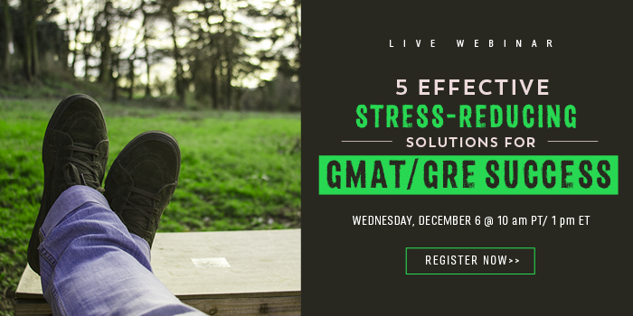 Register for the webinar to learn 5 effective stress reducing solutions for GMAT/GRE success