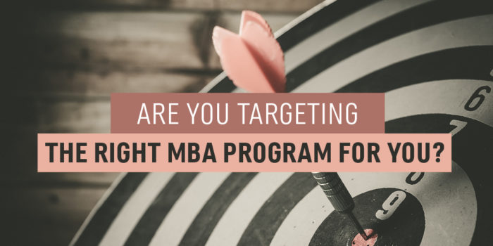 Are You Targeting the Right MBA Program for You?