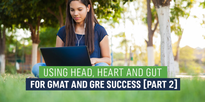 Using Head, Heart, and Gut for GMAT and GRE Success
