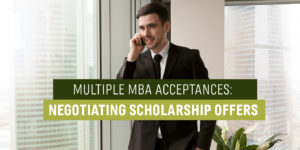 Multiple MBA Acceptances- Negotiating Scholarship Offers