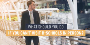 What Should You Do If Cant Visit B-Schools in Person