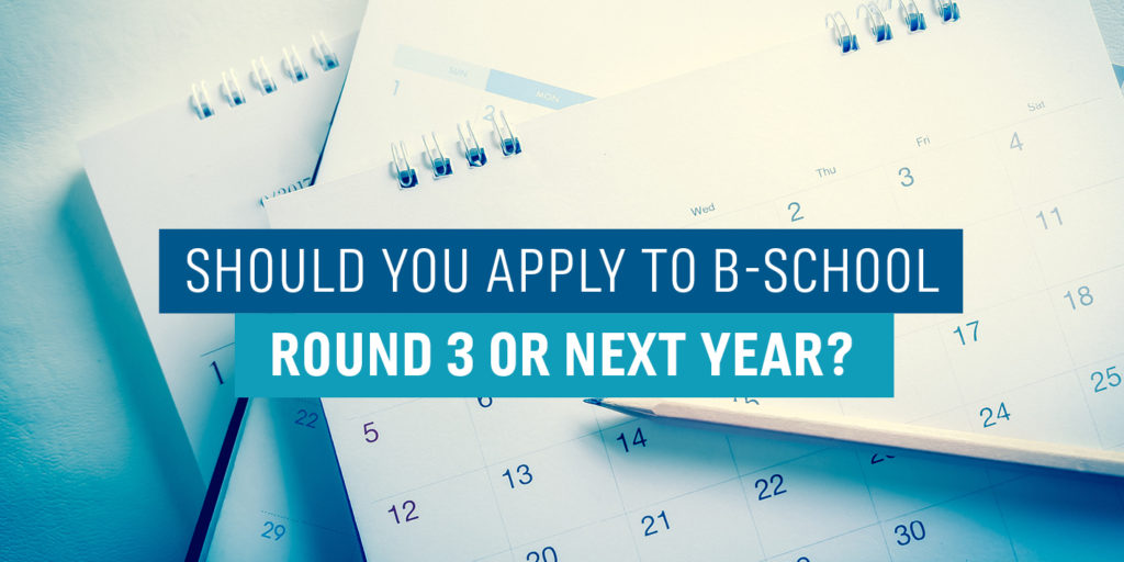 Should You Apply to B-School Round 3 or Next Year?