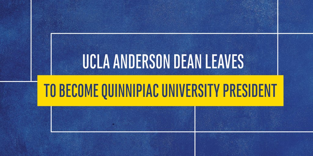 UCLA Anderson Dean leaves to become president of Quinnipiac University