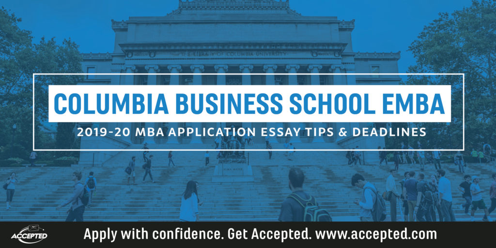 Columbia EMBA Application Essay Tips & Deadlines [2019 – 2020]