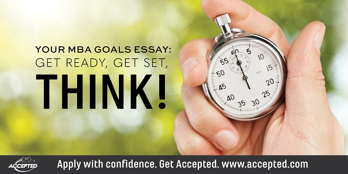 Your MBA Goals Essay: Get Ready, Get Set, THINK!
