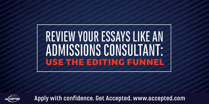 Review Your Essays Like an Admissions Consultant and Use the Editing Funnel