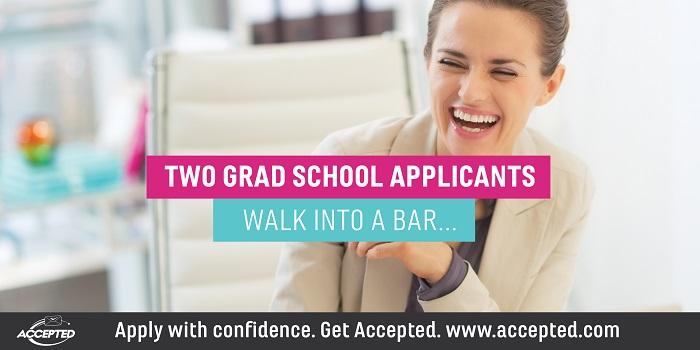 Two Grad School Applicants Walk Into a Bar…